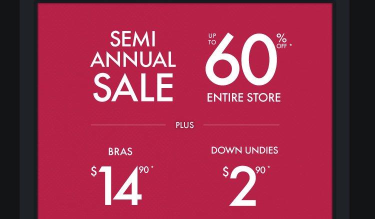 SEMI ANNUAL SALE UP TO 60% OFF* ENTIRE STORE PLUS $14.90 DOWN UNDIES $2.90
