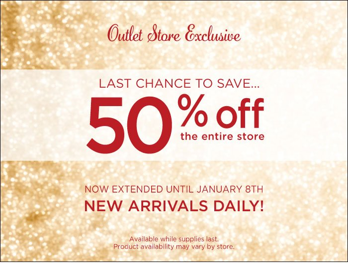 Outlet Exclusive - Last chance to save 50% off the entire store