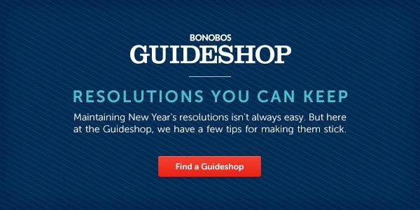 Resolutions You Can Keep - Bonobos Guideshop