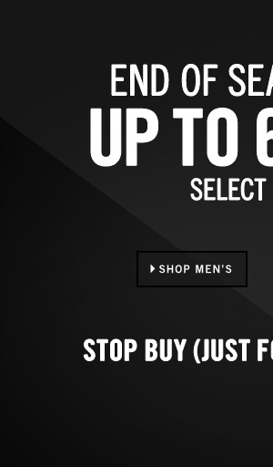 END OF SEASON SALE: UP TO 60% OFF SELECT STYLES SHOP MEN'S
