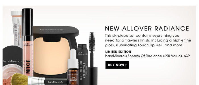 Allover Radiance. This six-piece set contains everything you need for a flawless finish including a high-shine gloss, illuminating Touch Up Veil, and more. New . Limited edition. bareMinerals Secrets Of Radiance ($98 value), $39. Buy Now.