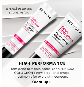 High Performance. From acne to visible pores, shop SEPHORA COLLECTIONS's reformulated skincare to treat every skin concern. Targeted treatments at great values. Clear up.