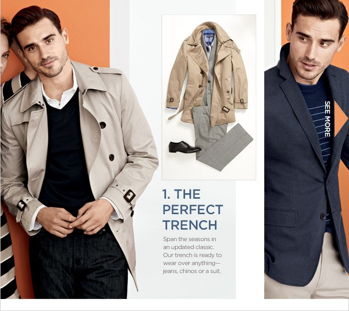 1. THE PERFECT TRENCH | Span the seasons in an updated classic. Our trench is ready to wear over anything - jeans, chinos or a suit