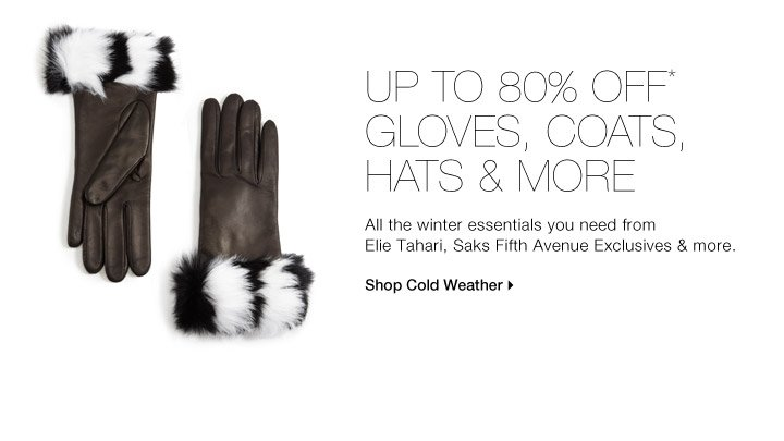 Up To 80% Off* Gloves, Coats, Hats & More