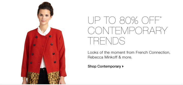 Up to 80% Off* Contemporary Trends