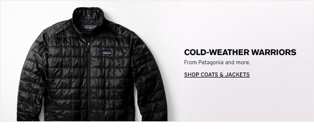 COLD-WEATHER WARRIORS - From Patagonia and more. SHOP COATS & JACKETS