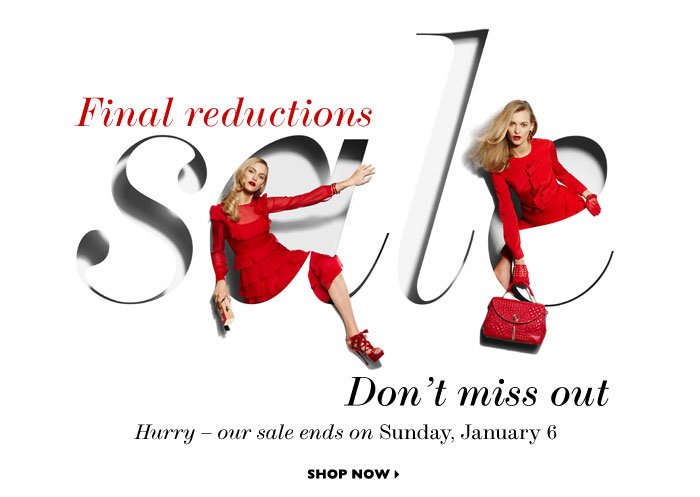 FINAL REDUCTIONS SALE...Don´t miss out. Hurry – our sale ends on Sunday, January 6 including Chloé, Jimmy Choo, Isabel Marant, Dolce & Gabbana, Marc Jacobs, Acne, Donna Karan, Michael Kors and many more.