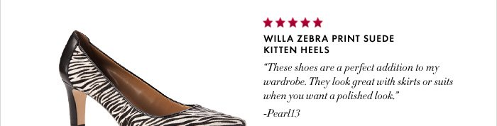 "WILLA ZEBRA PRINT SUEDE KITTEN HEELS  ""These shoes are a perfect addition to my wardrobe. They look great with skirts or suits when you want a polished look."" –Pearl13"
