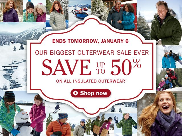 ENDS TOMORROW, JANUARY 6. OUR BIGGEST OUTERWEAR SALE EVER. SAVE UP TO 50% ON ALL INSULATED OUTERWEAR.