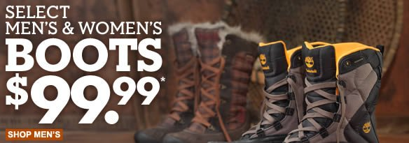Select Men's & Women's Boots $99.99.* Shop Men's