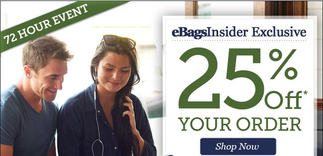 eBagsInsider Exclusive: 25% Off* Your Order |Hurry, 2 Days Only! | Offer ends 1/8 at 11pm PST | Shop Now