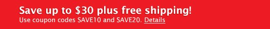 Save up to $30 plus free shiping! Use coupon codes SAVE10 and SAVE20. Details
