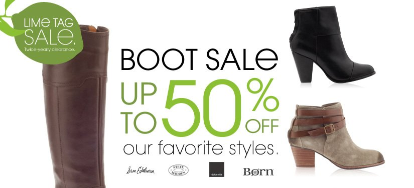 LIME TAG SALE. Twice-yearly clearance. BOOT SALE UP TO 50% OFF Our favorite styles.