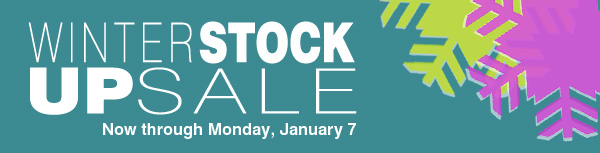 Winter Stock Up Sale. Now through Monday, January 7.