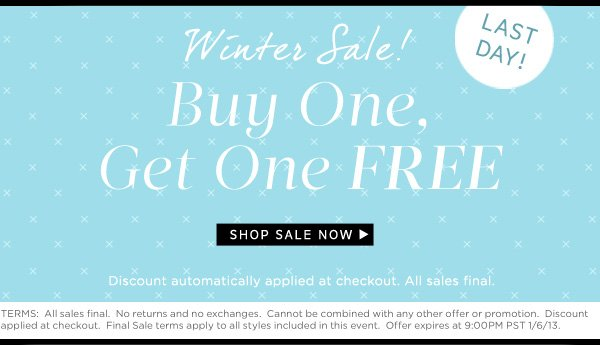 Winter Sale! Buy One, Get One Free. Last Day!