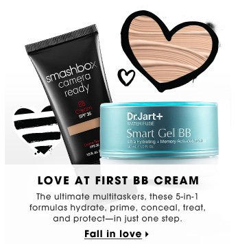 Love At First BB Cream. The ultimate multitaskers, these 5-in-1 formulas hydrate, prime, conceal, treat, and protect - in just one step. Fall in love