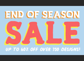 End of Season Sale - Up to 60% off over 750 designs.