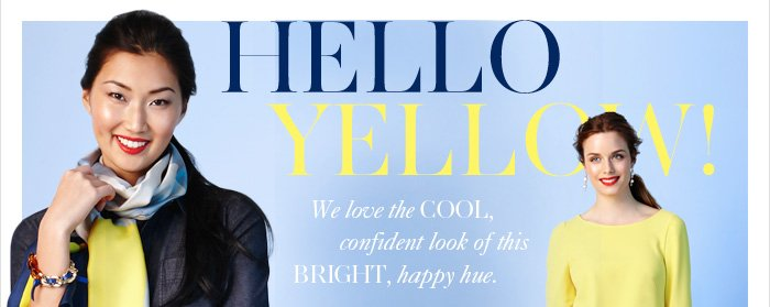 HELLO YELLOW!  We love the COOL,  confident look of this BRIGHT, happy hue.