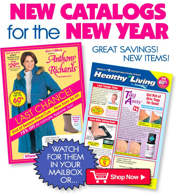 New Catalogs for the New Year - Watch for them in your mailbox or... Shop Now >
