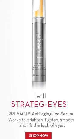I will STRATEG-EYES. PREVAGE® Anti-aging Eye Serum. Works to brighten, tighten, smooth and lift the look of eyes. SHOP NOW.