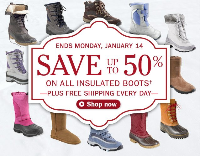 Ends Monday, January 14. Save up to 50% on all insulated boots. Plus Free Shipping Every Day