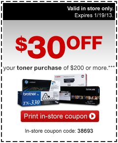 $30 OFF  your toner purchase of $200 or more.*** In-store coupon code: 38693.  Valid in store only. Expires 1/19/13. Redeem now