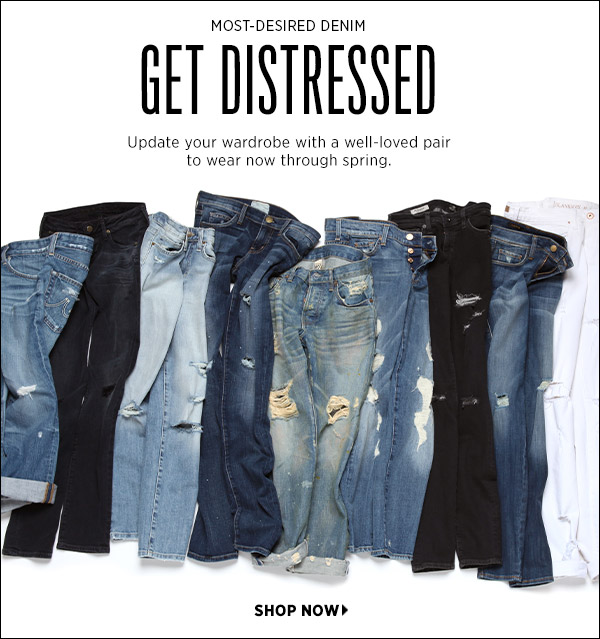 Shredded and frayed, destroyed denim is back in a big way. Update your wardrobe with a well-loved pair to wear now through spring. Shop distressed denim >>