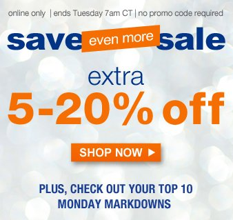 save even more sale | extra 5-20% off | SHOP NOW | PLUS, CHECK OUT YOUR TOP 10 MONDAY MARKDOWNS
