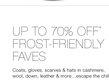 Up To 70% Off* Frost-Friendly Faves