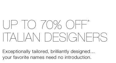 Up To 70% Off* Italian Designers
