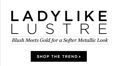 Blush Tones + Soft Metallics=Ladylike Lustre (a New Trend to Try)