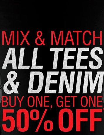 MIX & MATCH ALL TEES & DENIM BOGO 50% OFF