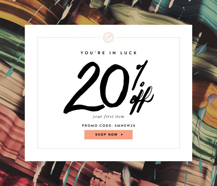 You're In Luck - 20% off your first item