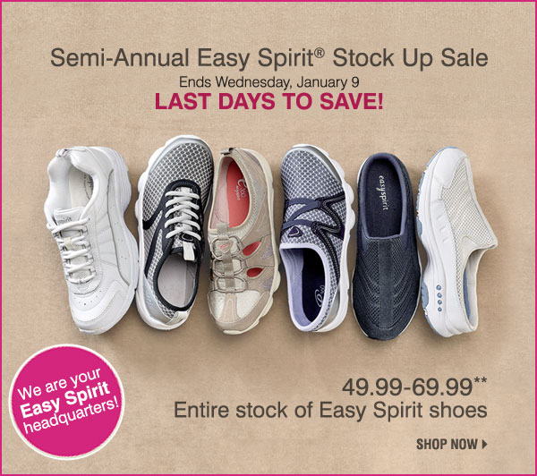 Semi-Annual Easy Spirit® Stock Up Sale Ends Wednesday, January 9 LAST DAYS TO SAVE! 49.99-69.99** Entire stock of Easy Spirit shoes.  We are your Easy Spirit headquarters! Shop now