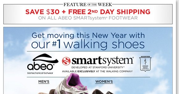 New Feature of the Week! Get moving this New Year in ABEO SMARTsystem, our #1 walking shoes! Featuring patent-pending technology developed at Stanford University, SMARTsystem shoes are designed to reduce knee-stress. Save $30 and enjoy FREE 2nd Day Shipping when you order now at The Walking Company.