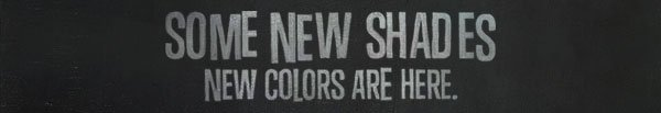 SOME NEW SHADES | NEW COLORS ARE HERE.