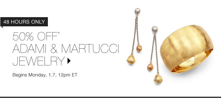 50% Off* Adami & Martucci...Shop Now