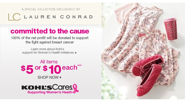 A special collection exclusively by Lauren Conrad. Committed to the cause. 100% of the net profit will be donated to support the fight against breast cancer. All items $5 or $10 each. Shop now.