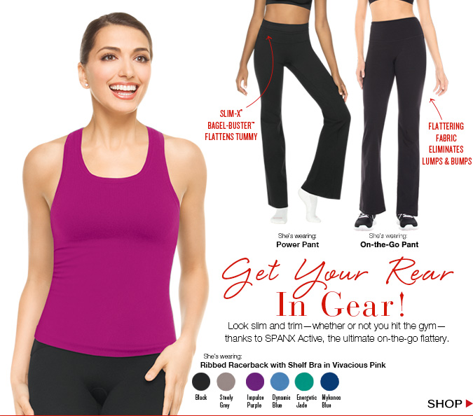 Get Your Rear in Gear! Look slim and trim-whether or not you hit the gym-thanks to SPANX Active, the ultimate on-the-go flattery. Shop.