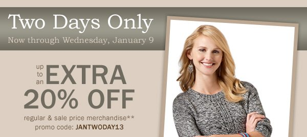 Two Days Only! Now through Wednesday, January 9. Up to 20% off regular and sale price merchandise.**