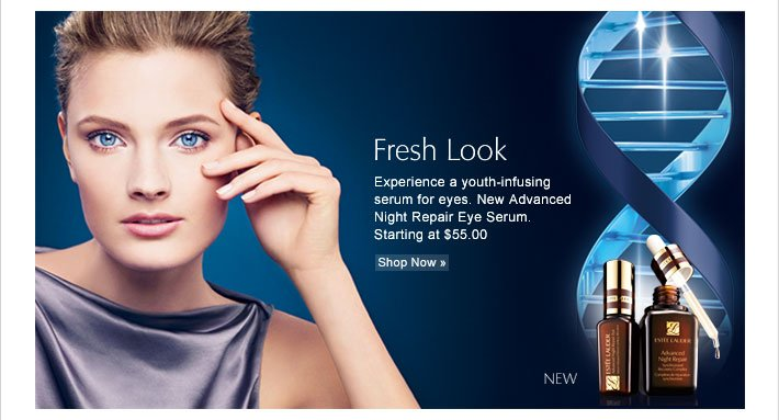 Fresh Look Experience a youth-infusing serum for eyes. New Advanced Night Repair Eye Serum. Starting at $55.00 Shop Now »
