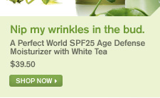nip my wrinkles in the bud A perfect World SPF25 Age Defense Moisturizer with White Tea 39 dollars and 50 cents shop now