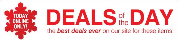 Deals of the Day! The best deals ever on our site for these items!