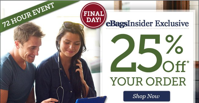 eBagsInsider Exclusive: 25% Off* Your Order | Final Day! | Offer ends 1/8 at 11pm PST | Shop Now