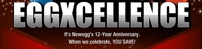 It's Newegg's 12-Year Anniversary. When we celebrate, YOU SAVE!