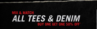 MIX & MATCH ALL TEES & DENIM - BUY ONE, GET ONE 50% OFF**
