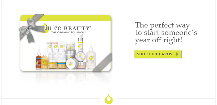 Juice Beauty Gift Card - The perfect way to start someone's year off right!