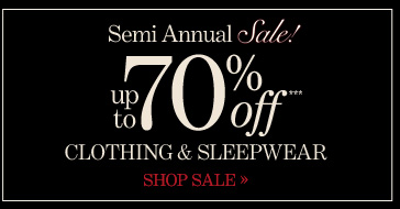 Semi Annual Sale! Up To 70% Off*** Clothing & Sleepwear  SHOP SALE