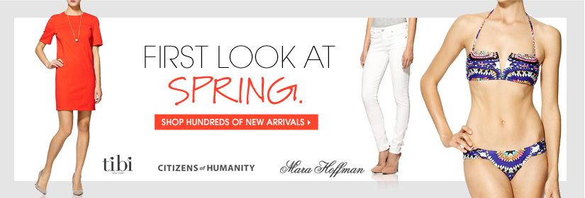 FIRST LOOK AT SPRING. SHOP HUNDREDS OF NEW ARRIVALS