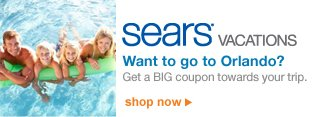 Sears VACATIONS | Want to go to Orlando? | Get a BIG coupon towards your trip. | shop now